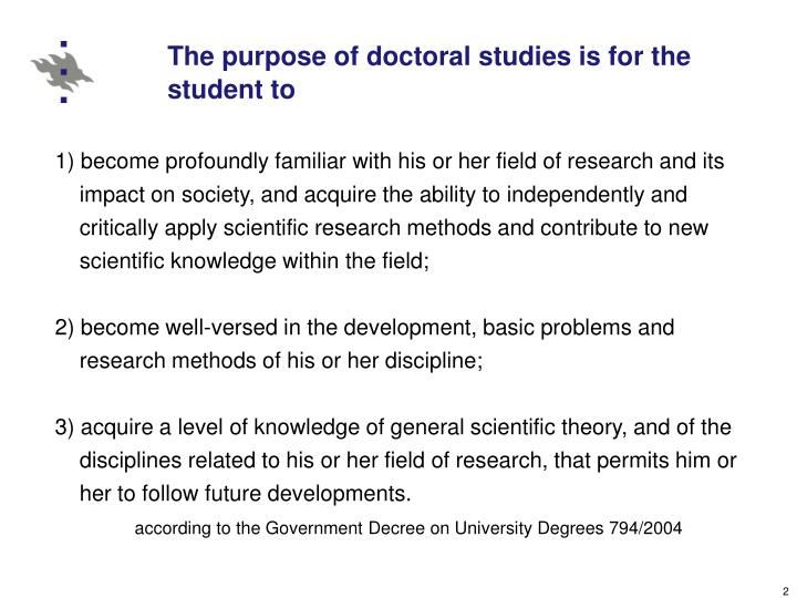 The purpose of doctoral studies is for the student to