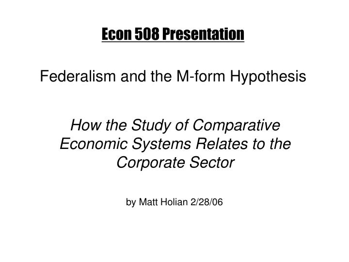 Econ 508 presentation federalism and the m form hypothesis l.jpg