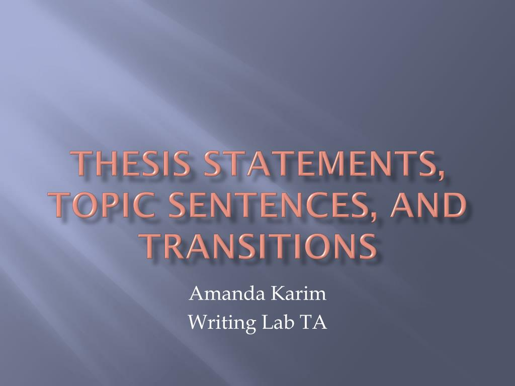 "thesis transitions Sentence transitions problem transitions are tools to create coherence and consistency (ie, ""flow"") in your paper without them, the relationship between ideas."