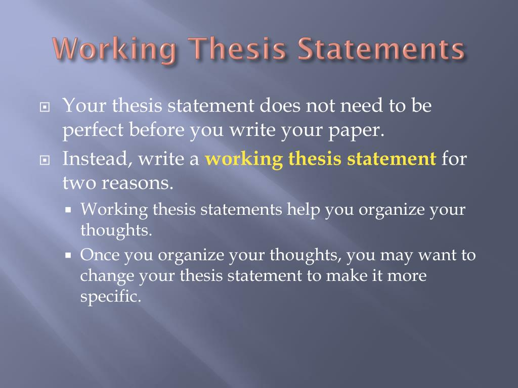 writing a working thesis statement Helping students write effective thesis statements  they can also think about the kind of work their working thesis may do for them specifically, a thesis can .