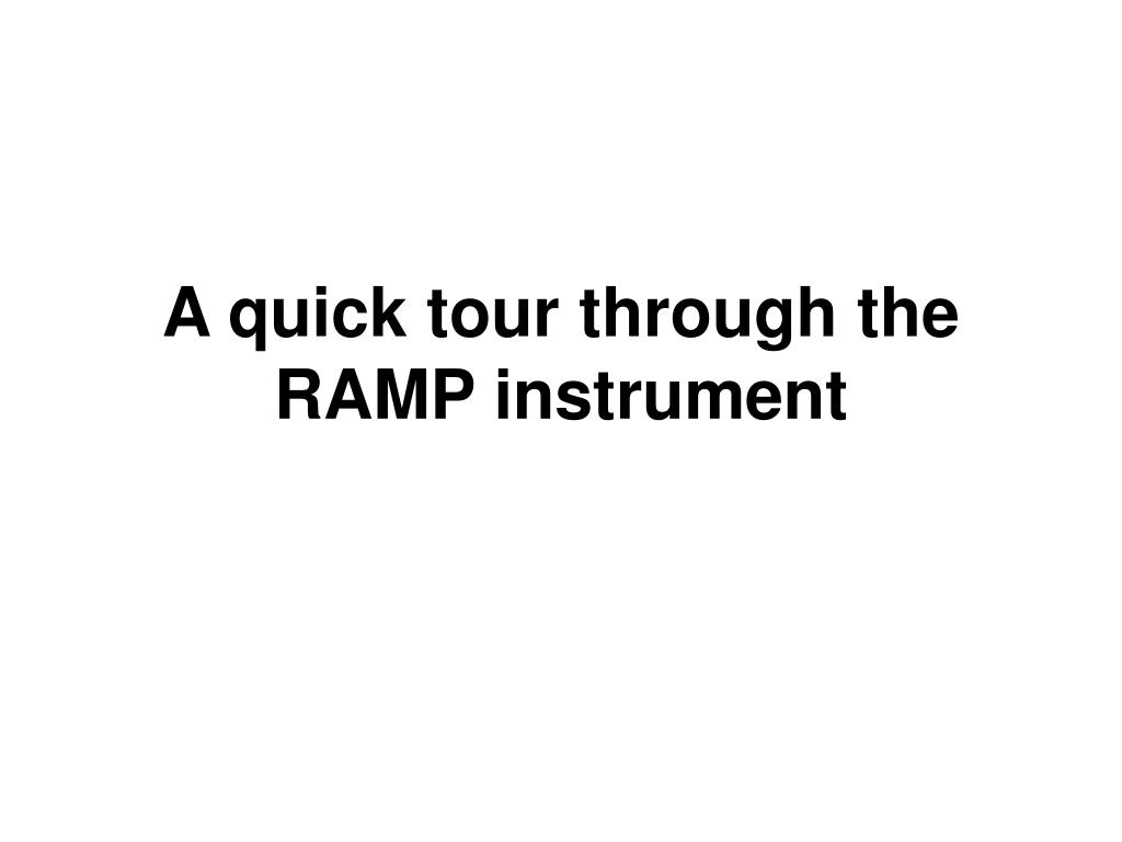 A quick tour through the RAMP instrument