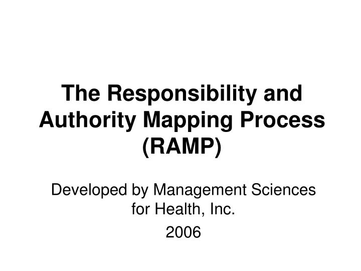 The responsibility and authority mapping process ramp l.jpg