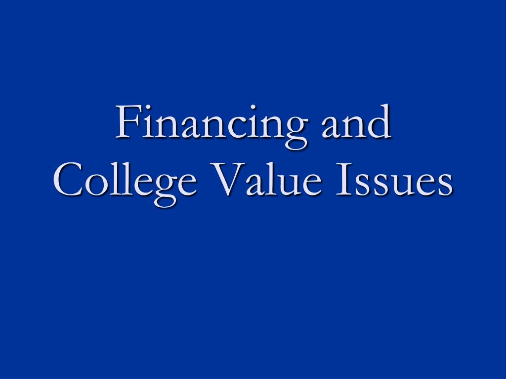Financing and College Value Issues