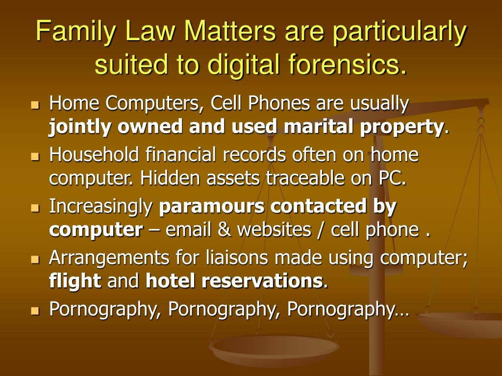 Family Law Matters are particularly suited to digital forensics.