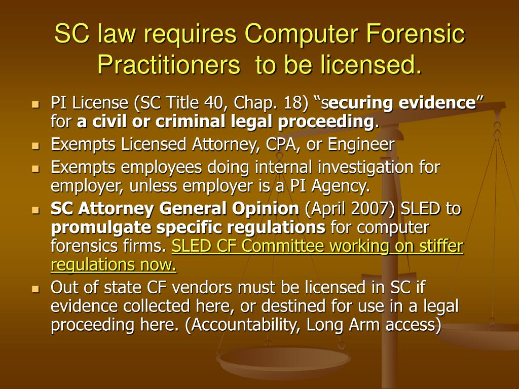 SC law requires Computer Forensic Practitioners  to be licensed.