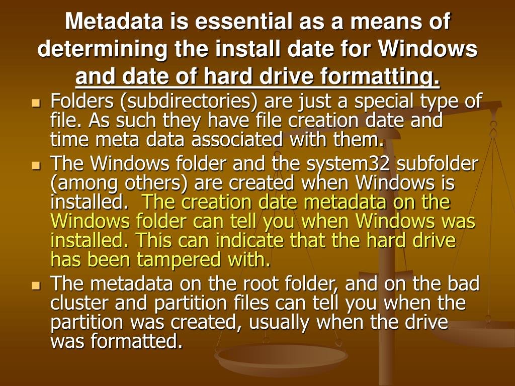 Metadata is essential as a means of determining the install date for Windows