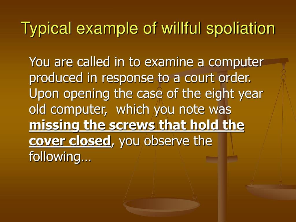 Typical example of willful spoliation