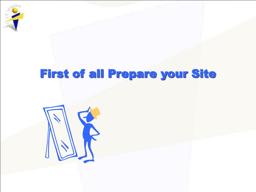 First of all Prepare your Site