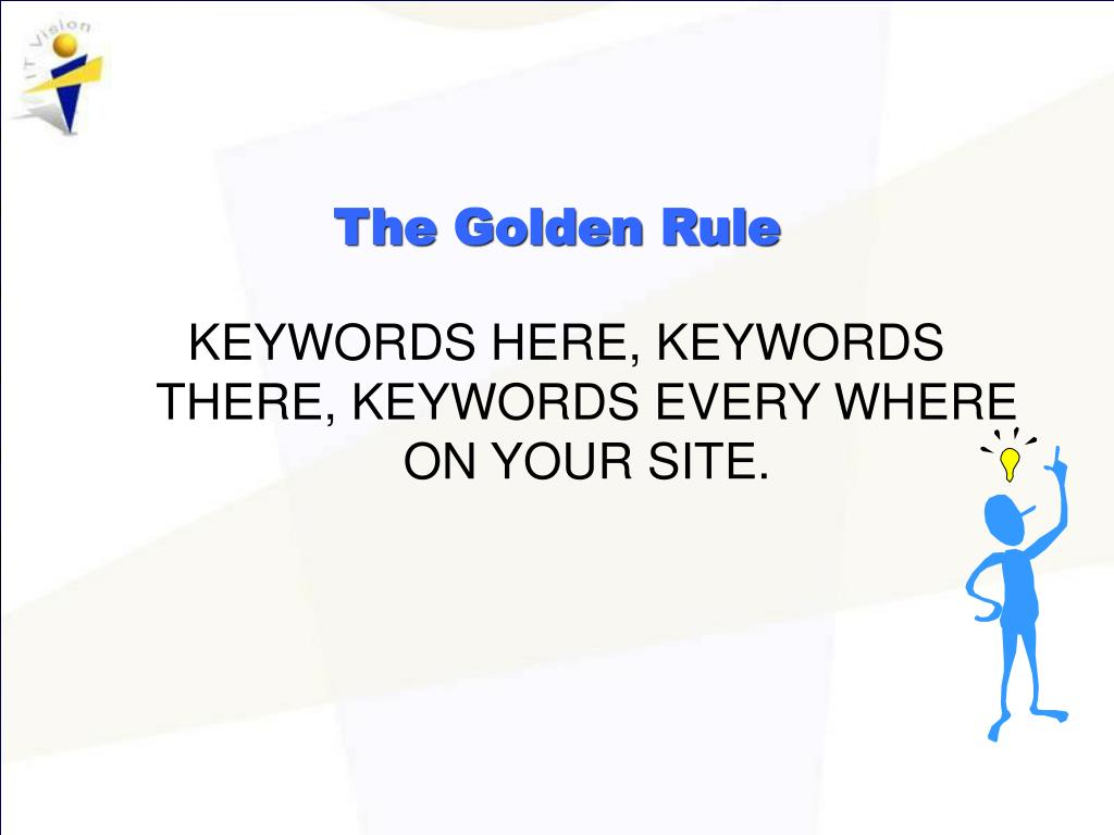 KEYWORDS HERE, KEYWORDS THERE, KEYWORDS EVERY WHERE ON YOUR SITE.