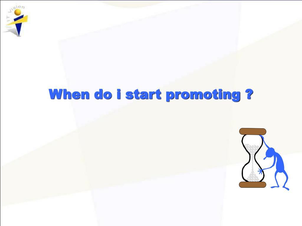 When do i start promoting ?