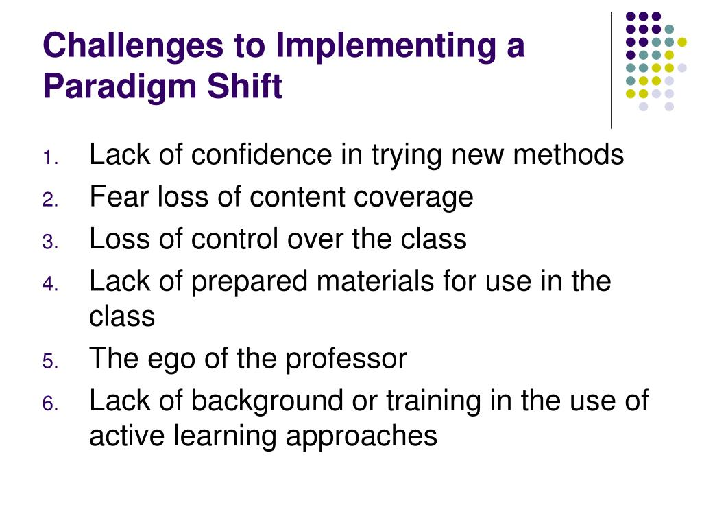 Challenges to Implementing a Paradigm Shift