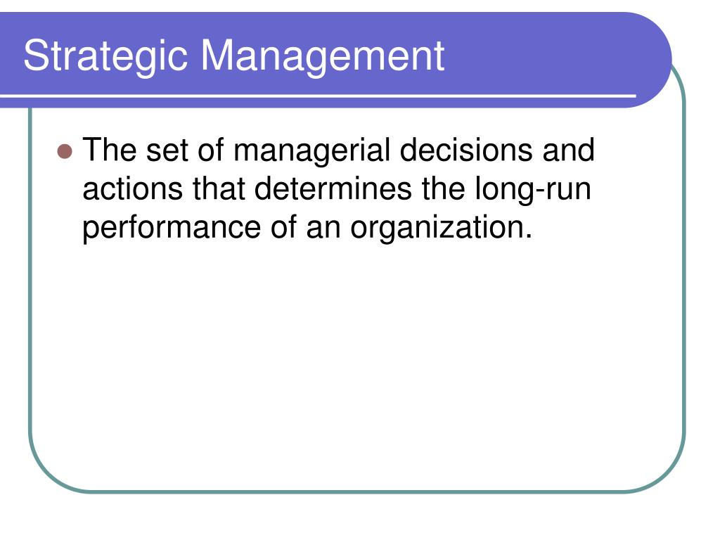 strategic management ppt Chapter 1 the nature of strategic management strategic management: concepts & cases 11th edition fred david themes in the text art & science of formulating, implementing, and evaluating, cross-functional decisions that enable an organization to achieve its objectives in essence, the strategic plan is a company's game plan peter drucker: -- think through the overall mission of a business.