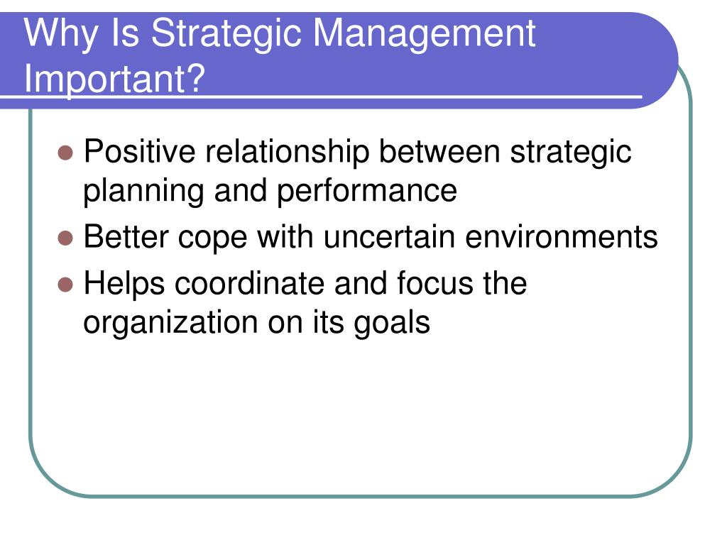 strategic management why how essay Importance of strategic management in healthcare strategic management entails the coming up with a mission and vision for an organization it deals with the strategic planning of activities and initiatives so that they are in line with the goals and objectives of the organisation.