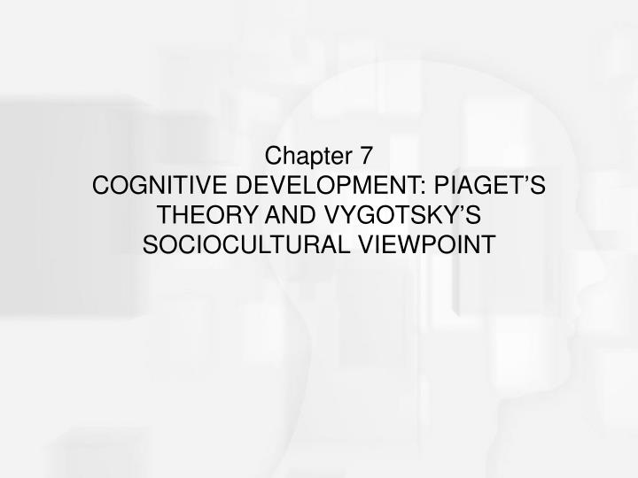 Chapter 7 cognitive development piaget s theory and vygotsky s sociocultural viewpoint l.jpg