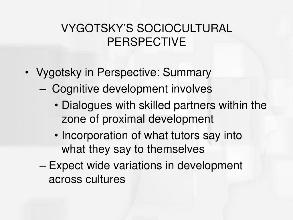 VYGOTSKY'S SOCIOCULTURAL PERSPECTIVE