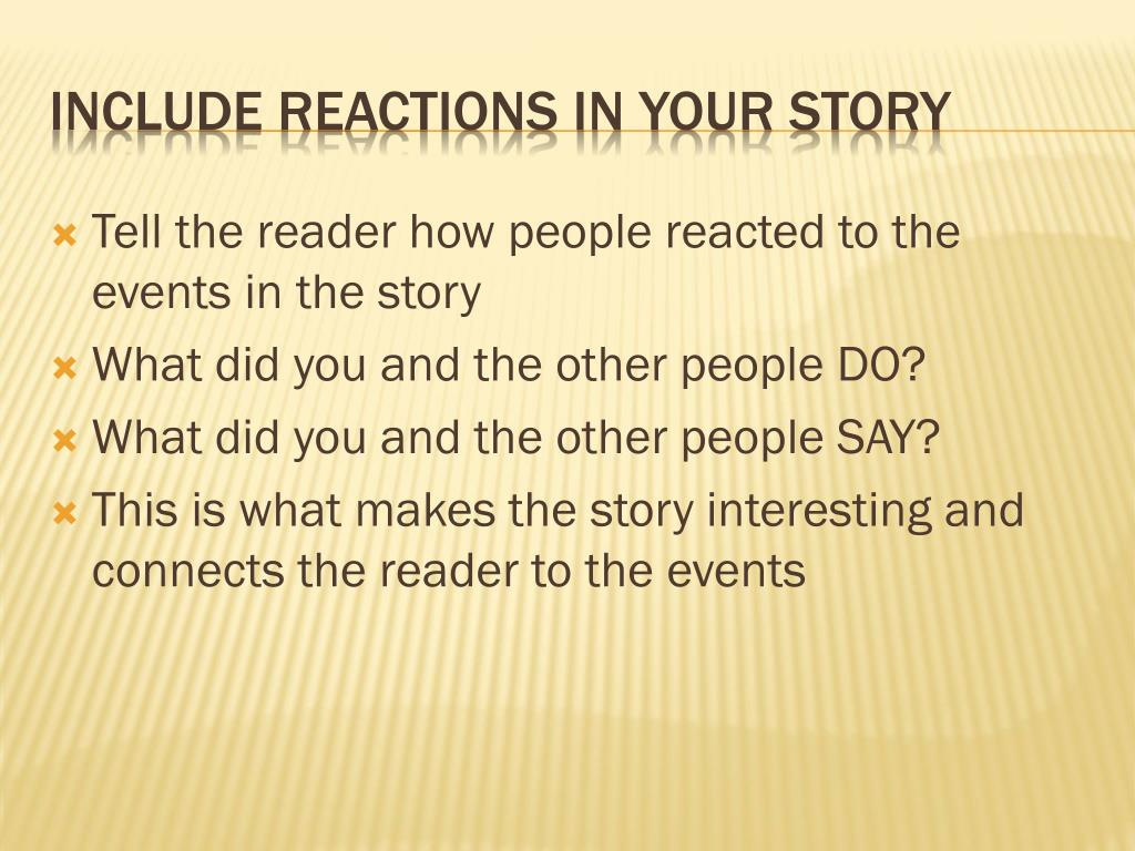 Tell the reader how people reacted to the events in the story