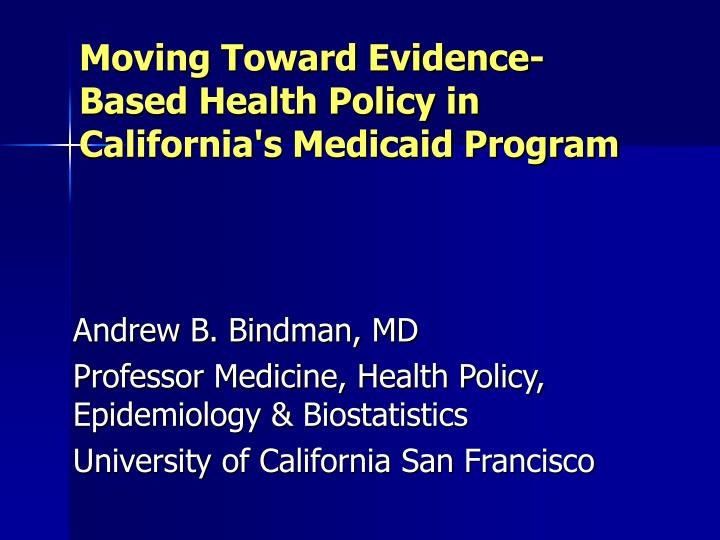 Moving toward evidence based health policy in california s medicaid program l.jpg
