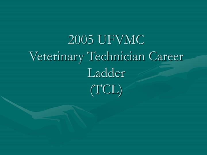 2005 ufvmc veterinary technician career ladder tcl l.jpg