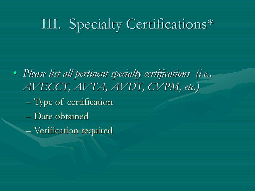 III.  Specialty Certifications*
