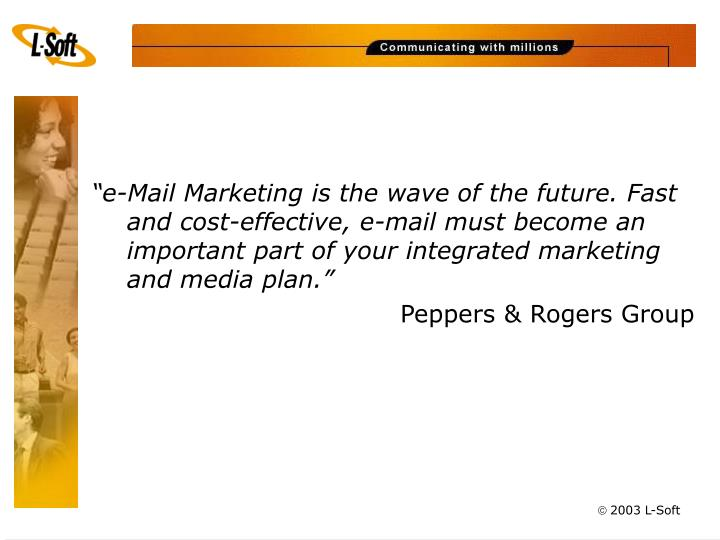 """e-Mail Marketing is the wave of the future. Fast and cost-effective, e-mail must become an import..."