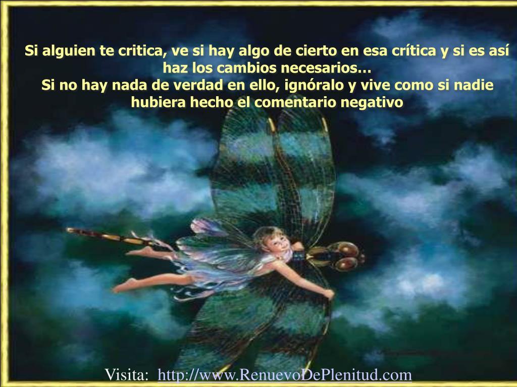 Si alguien te critica, ve si hay algo de cierto en esa crítica y si es así haz los cambios necesarios…