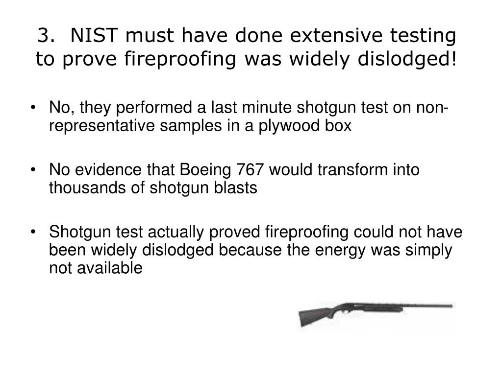 3.  NIST must have done extensive testing to prove fireproofing was widely dislodged!