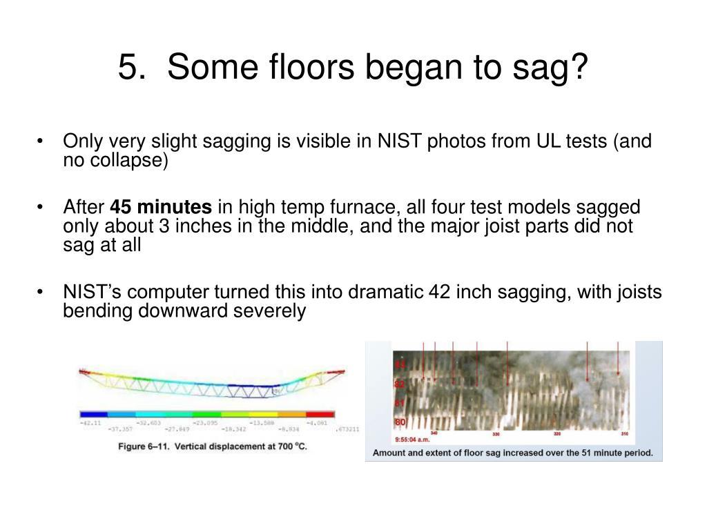 5.  Some floors began to sag?