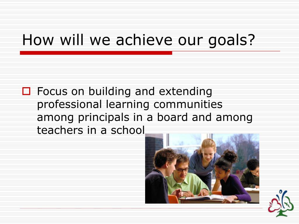 How will we achieve our goals?
