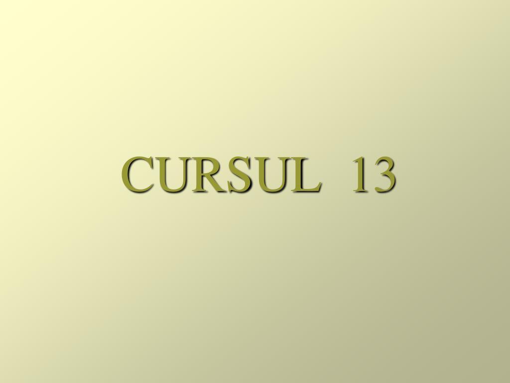 CURSUL  13