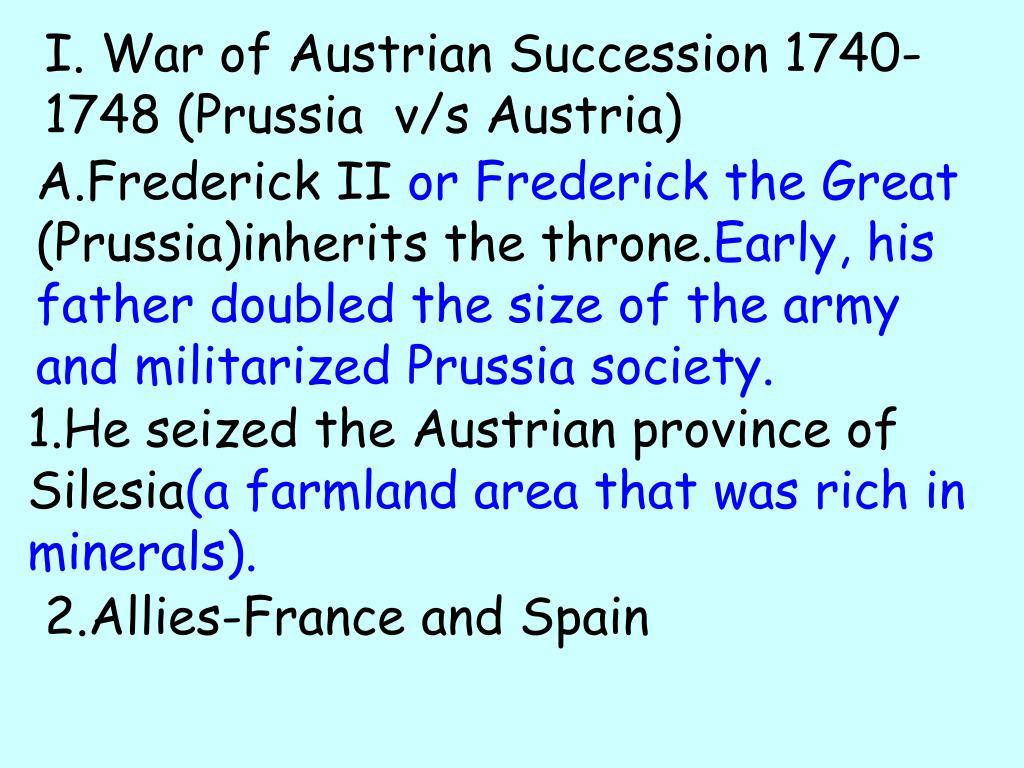 I. War of Austrian Succession 1740-1748 (Prussia  v/s Austria)