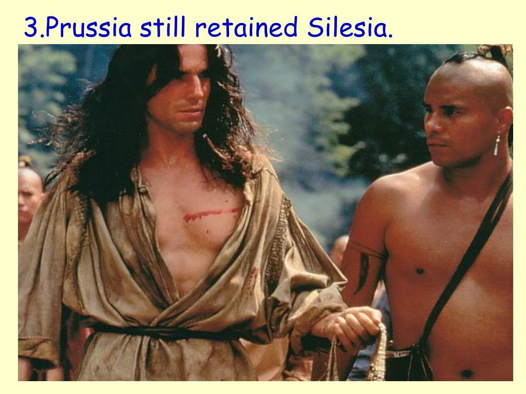 3.Prussia still retained Silesia.