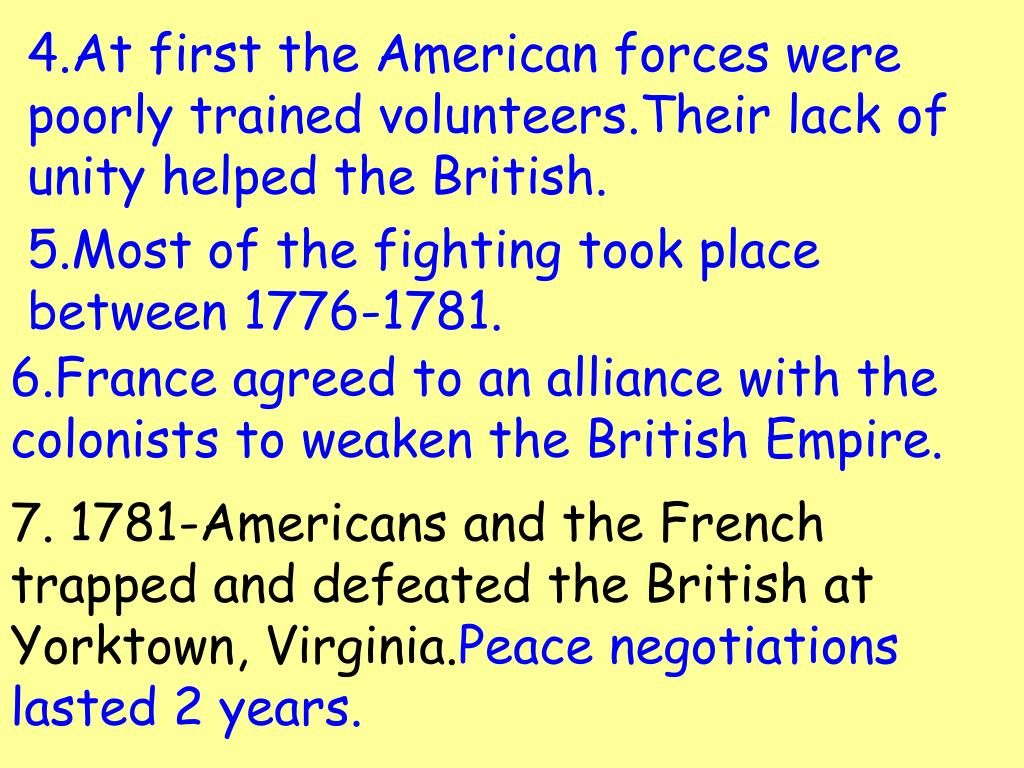 4.At first the American forces were poorly trained volunteers.Their lack of unity helped the British.