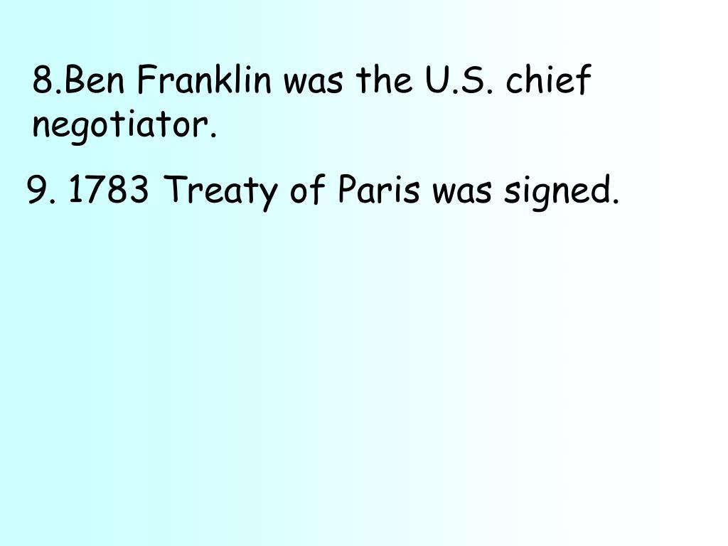 8.Ben Franklin was the U.S. chief negotiator.
