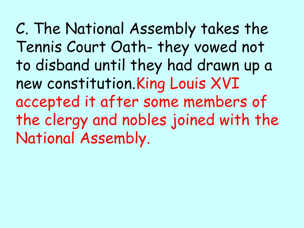 C. The National Assembly takes the Tennis Court Oath- they vowed not  to disband until they had drawn up a new constitution.