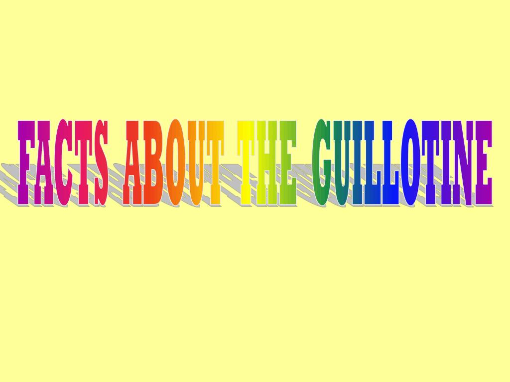 FACTS  ABOUT  THE  GUILLOTINE