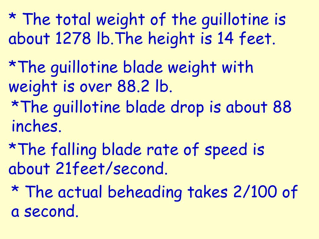 * The total weight of the guillotine is about 1278 lb.The height is 14 feet.