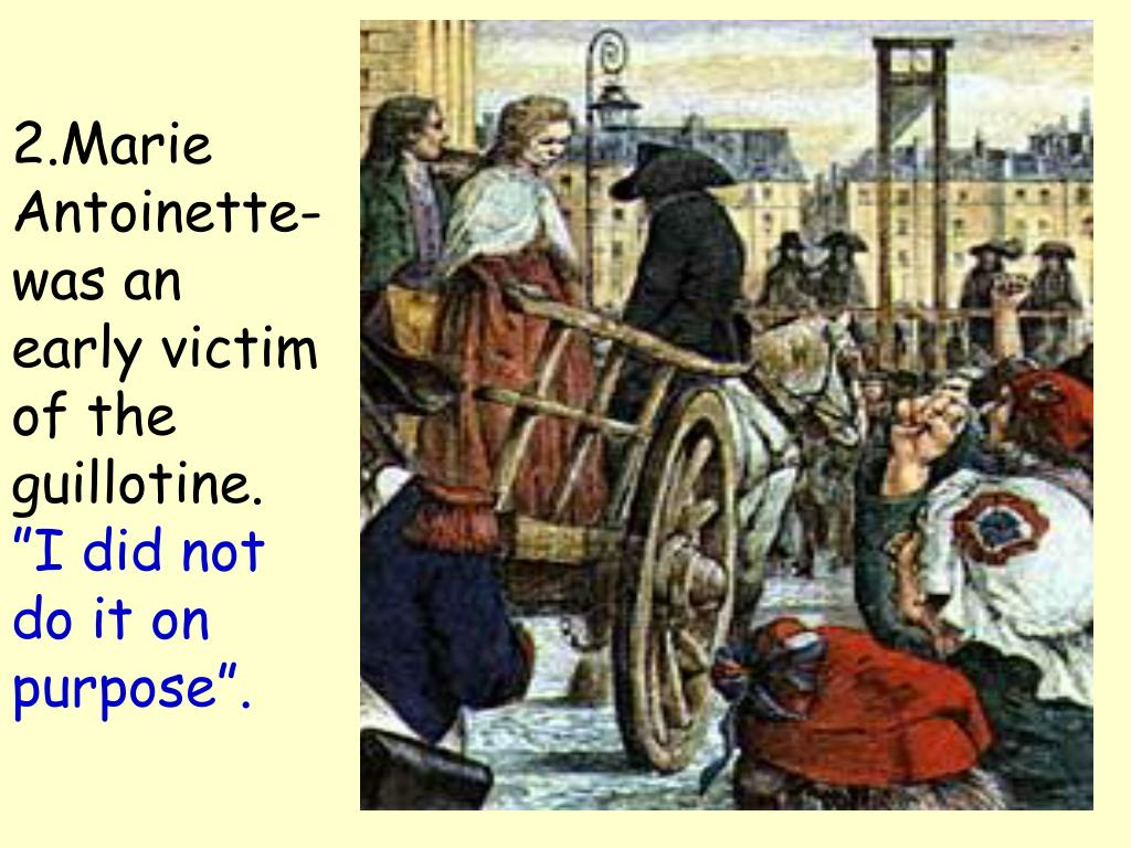 2.Marie Antoinette- was an early victim of the guillotine.