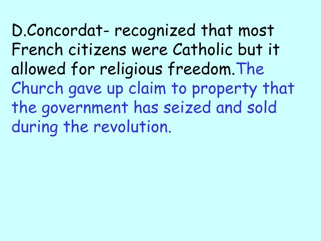 D.Concordat- recognized that most French citizens were Catholic but it allowed for religious freedom.