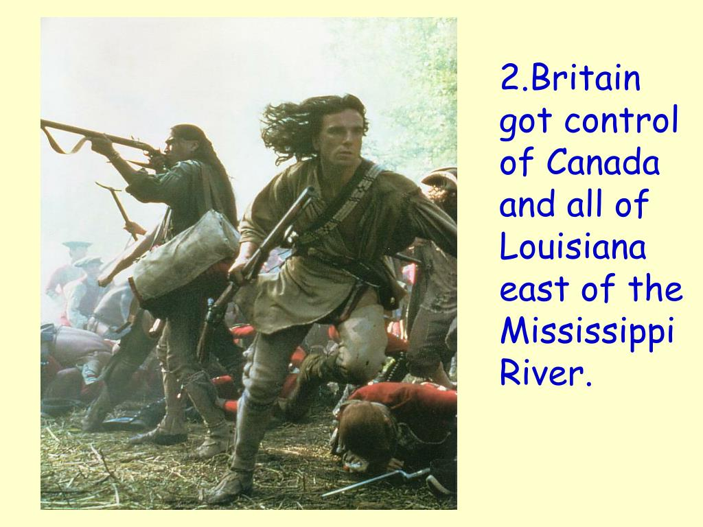 2.Britain got control of Canada and all of Louisiana east of the Mississippi River.
