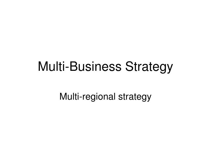Multi business strategy