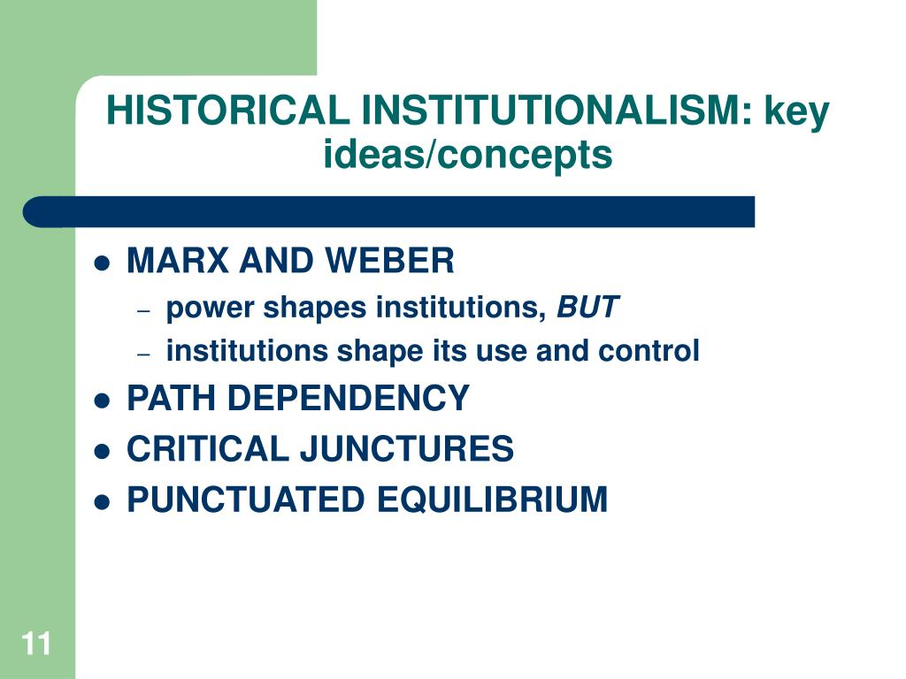 HISTORICAL INSTITUTIONALISM: key ideas/concepts