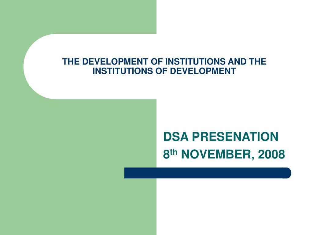 THE DEVELOPMENT OF INSTITUTIONS AND THE INSTITUTIONS OF DEVELOPMENT