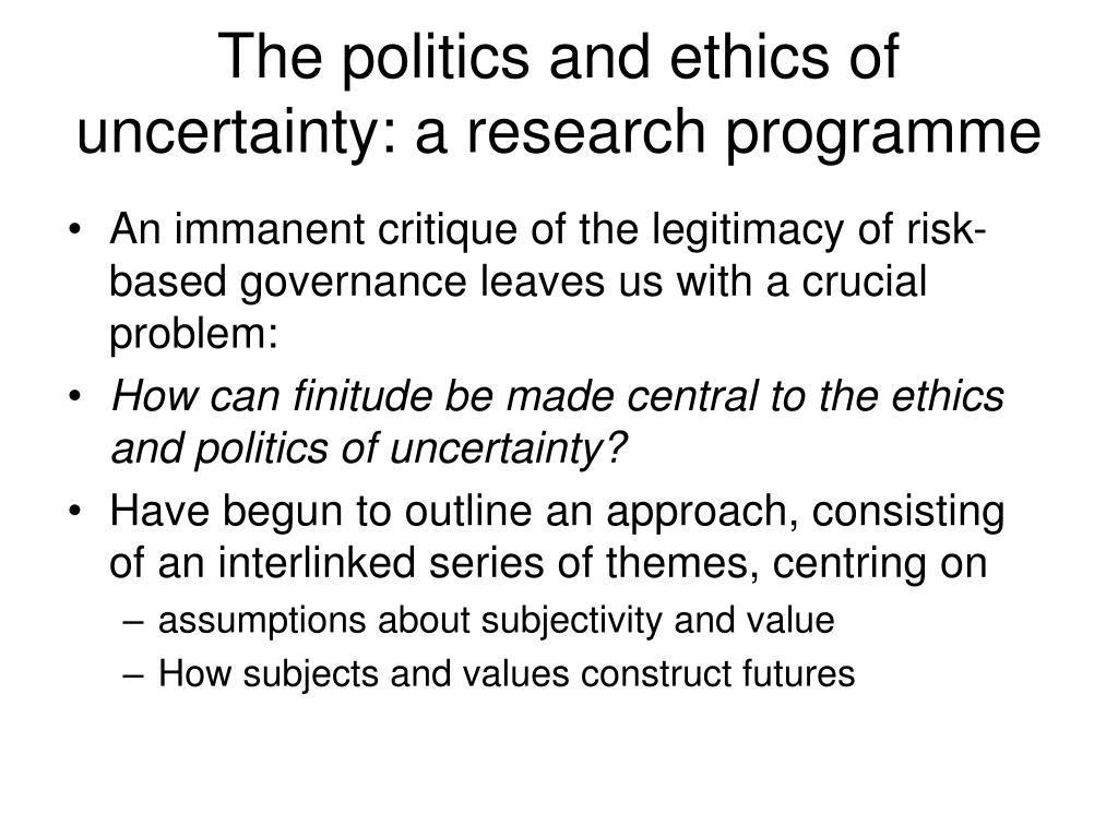 The politics and ethics of uncertainty: a research programme