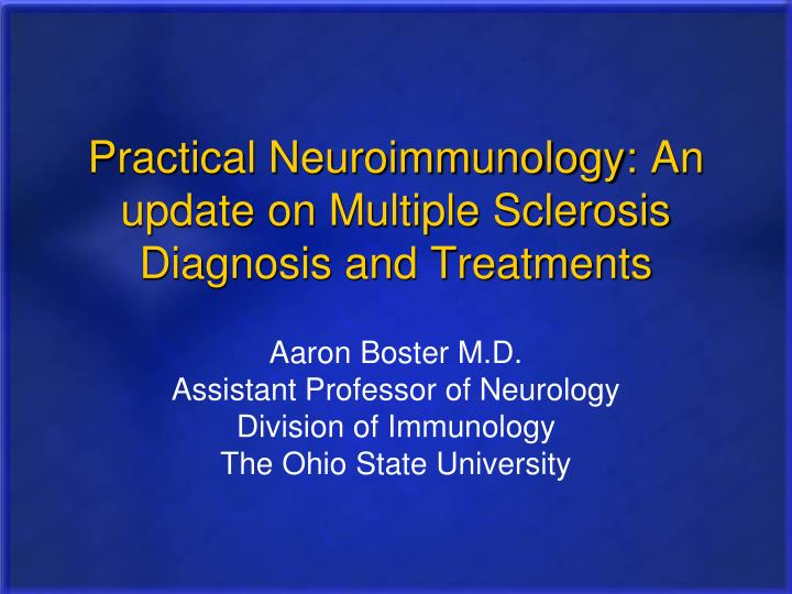 Practical neuroimmunology an update on multiple sclerosis diagnosis and treatments l.jpg