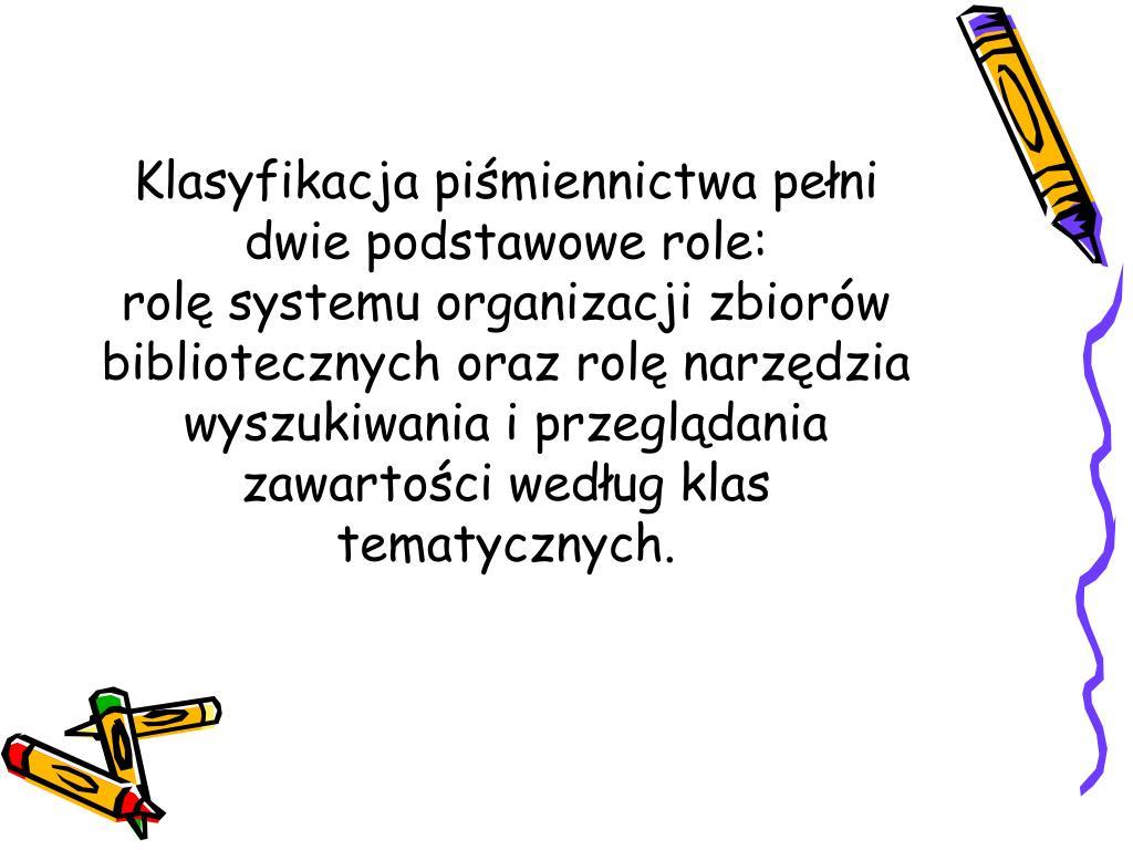 Klasyfikacja piśmiennictwa pełni dwie podstawowe role: