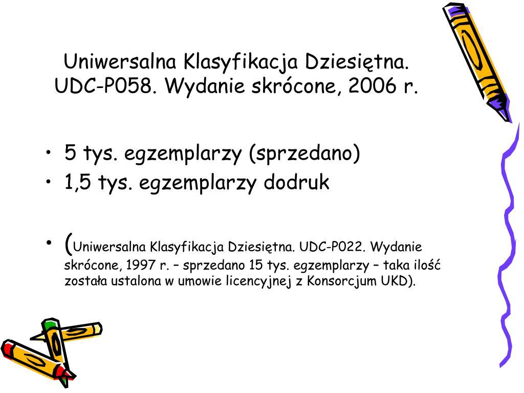 Uniwersalna Klasyfikacja Dziesiętna. UDC-P058. Wydanie skrócone, 2006 r.
