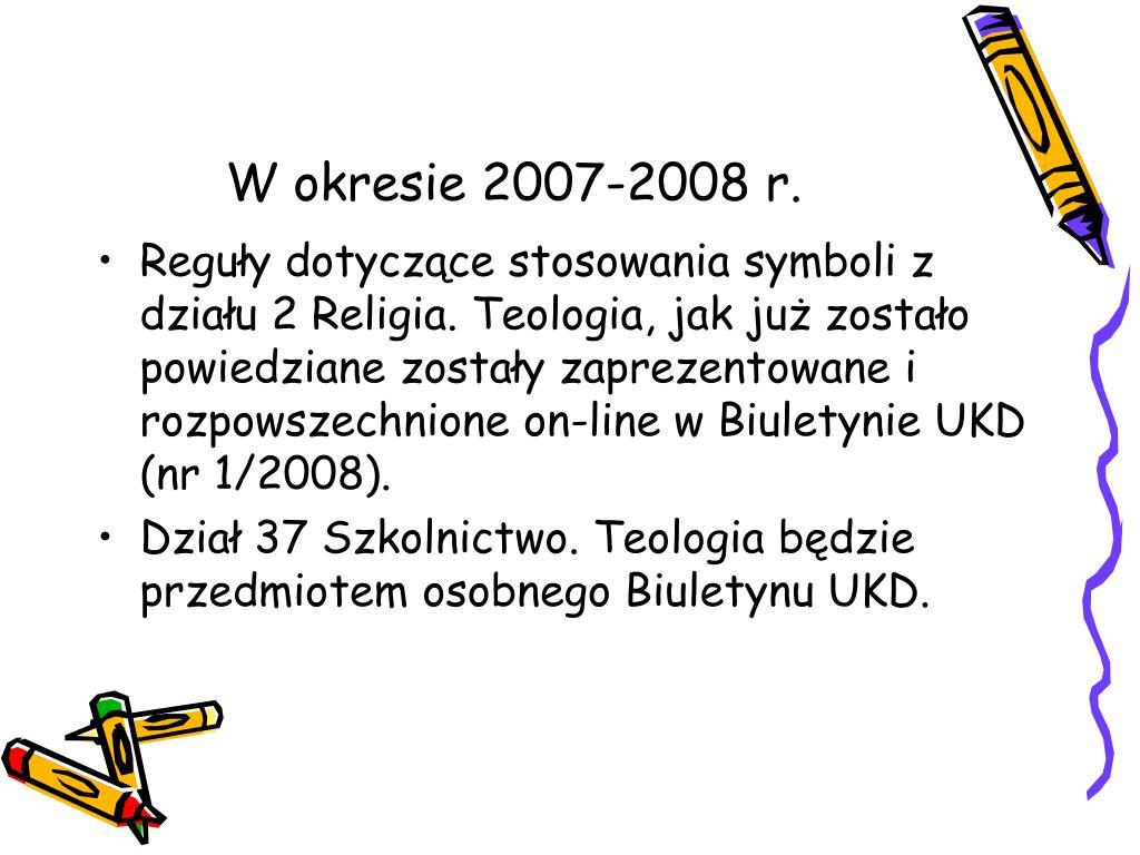 W okresie 2007-2008 r.