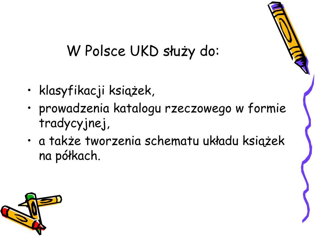 W Polsce UKD służy do:
