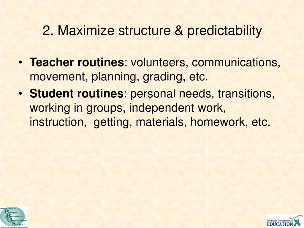 2. Maximize structure & predictability