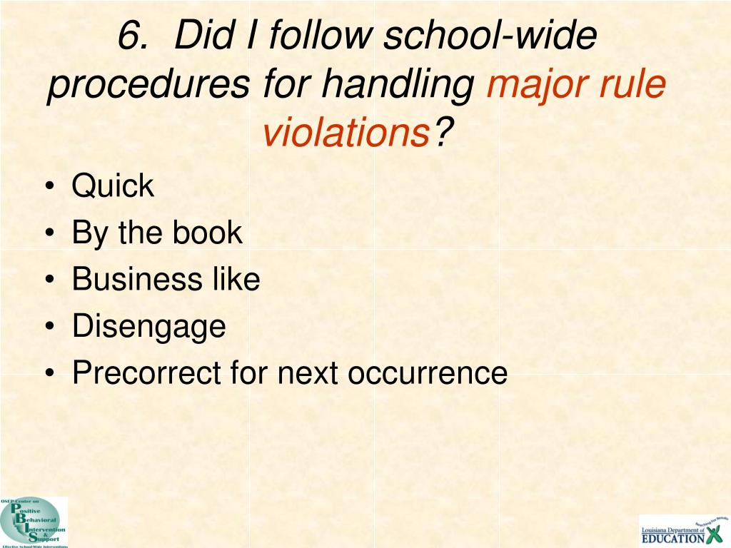 6.  Did I follow school-wide procedures for handling